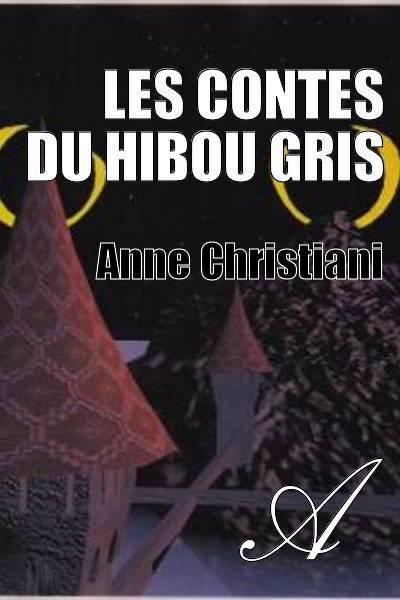 Anne Christiani - Les contes du Hibou Gris