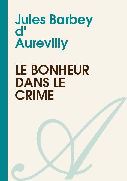 Jules Barbey d' Aurevilly - Le Bonheur dans le Crime