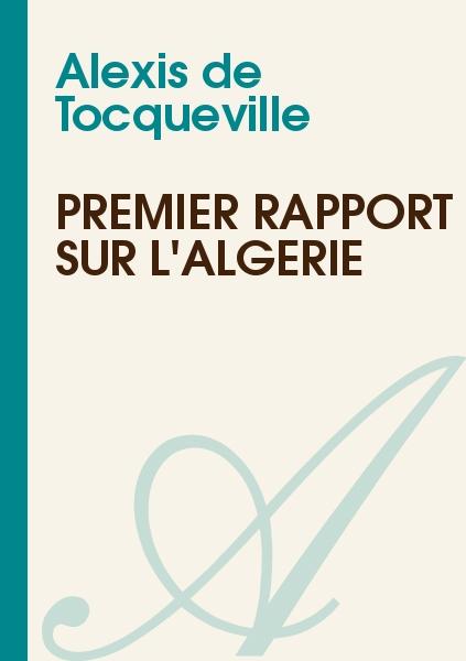 Alexis de Tocqueville - Premier rapport sur l'Algérie
