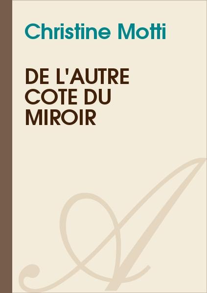 Christine Motti - De l'autre côté du miroir