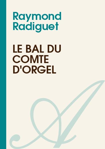 Raymond Radiguet - Le Bal du Comte d'Orgel