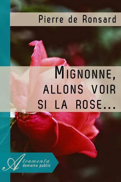 Pierre de Ronsard - Mignonne, allons voir si la rose...