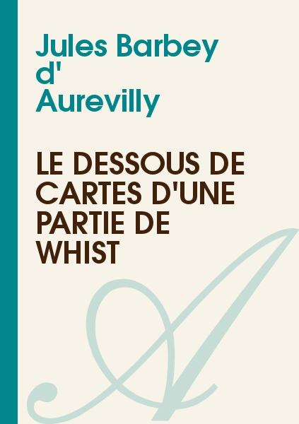 Jules Barbey d' Aurevilly - Le Dessous de Cartes d'une Partie de Whist
