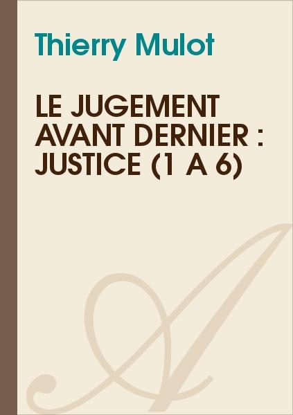 Thierry Mulot - Le jugement avant dernier : Justice (1 à 6)