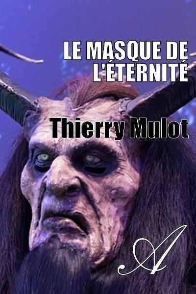 Thierry Mulot - Le masque de l'éternité