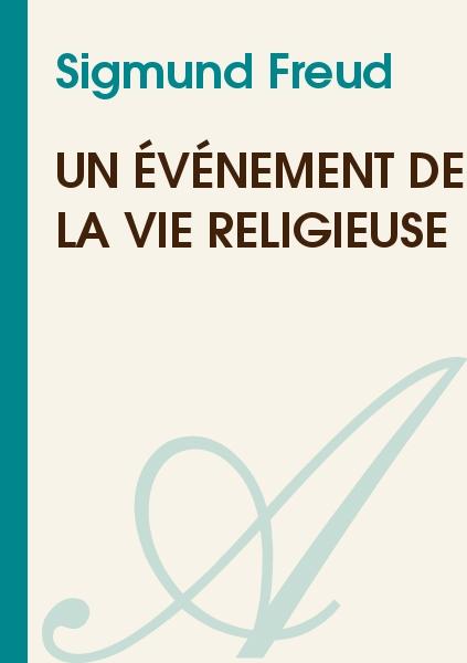 """Sigmund Freud - """" Un événement de la vie religieuse """""""