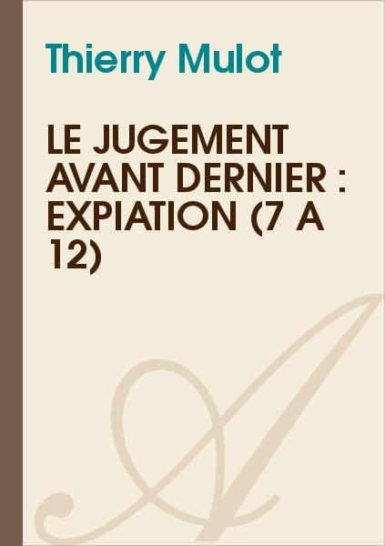 Thierry Mulot - Le jugement avant dernier : Expiation (7 à 12)