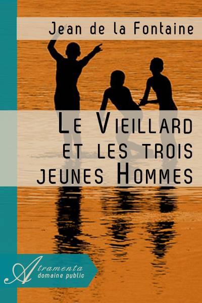Jean de la Fontaine - Le Vieillard et les trois jeunes Hommes