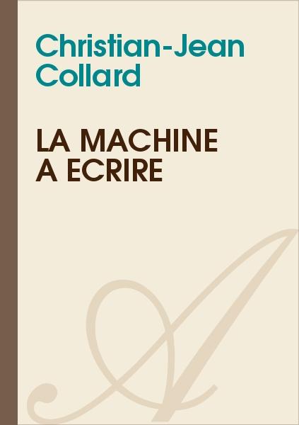 Christian-Jean Collard - LA MACHINE À ÉCRIRE