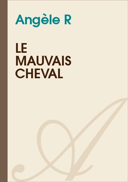 Angèle R. - Le Mauvais Cheval