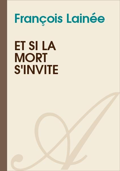François Lainée - Et si la mort s'invite