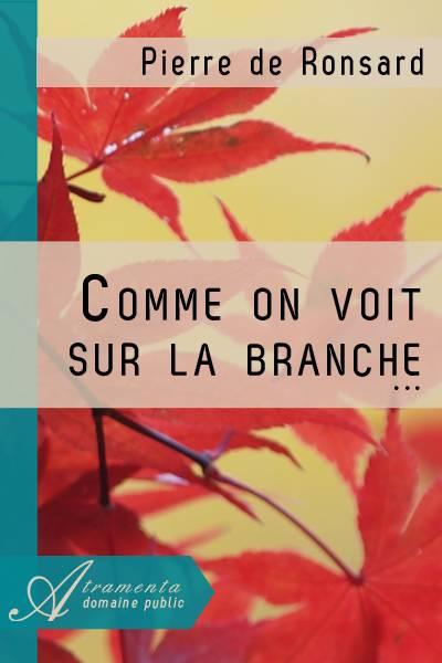 Pierre de Ronsard - Comme on voit sur la branche...