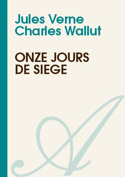 Jules Verne : Charles Wallut - Onze jours de siège