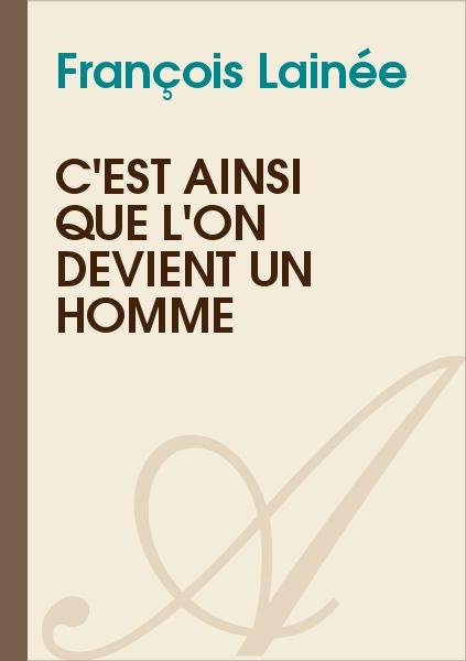 François Lainée - C'est ainsi que l'on devient un homme