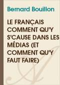 Bernard Bouillon - Le français comment qu'y s'cause dans les médias (et comment qu'y faut faire)