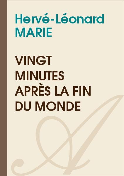 Hervé-Léonard MARIE - Vingt minutes après la fin du monde