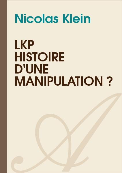 Nicolas Klein - LKP  Histoire d'une manipulation ?