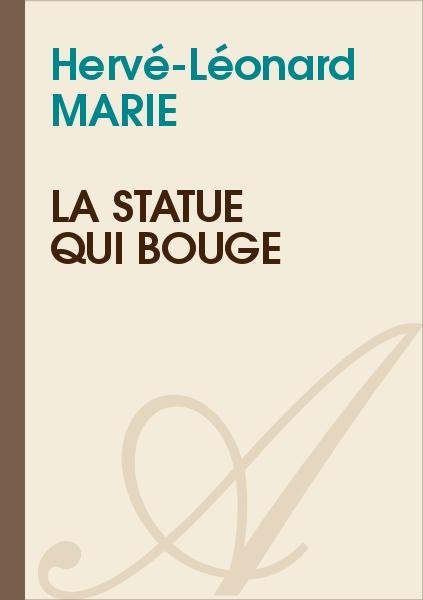 Hervé-Léonard MARIE - La statue qui bouge