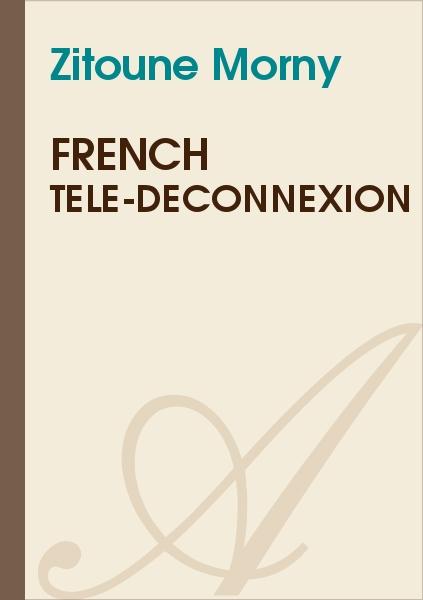 Zitoune Morny - French Télé-Déconnexion