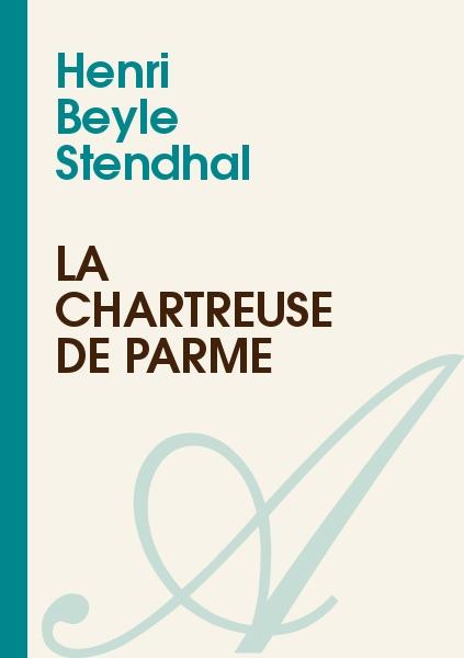 Henri Beyle Stendhal - La Chartreuse de Parme