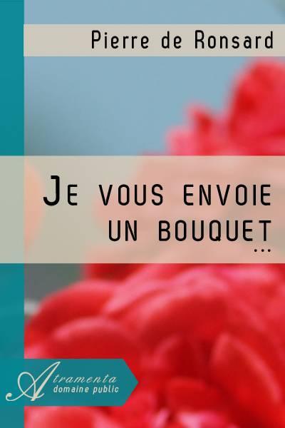 Je Vous Envoie Un Bouquet Pierre De Ronsard Texte