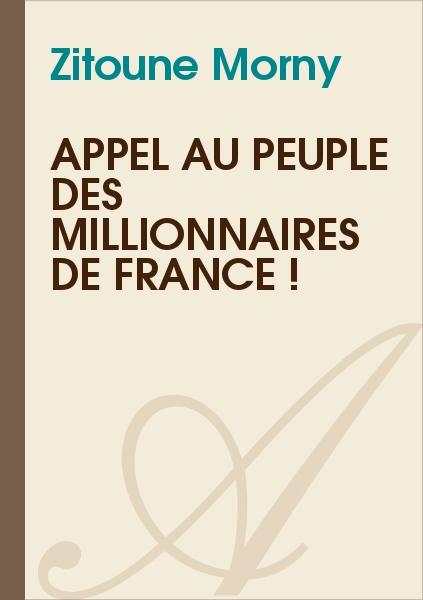 Zitoune Morny - Appel au peuple des millionnaires de France !