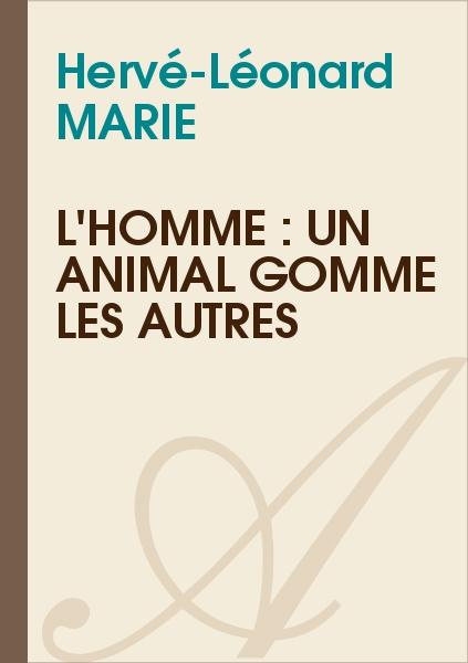 Hervé-Léonard MARIE - L'homme : un animal gomme les autres