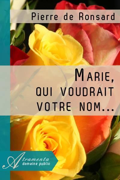 Pierre de Ronsard - Marie, qui voudrait votre nom...