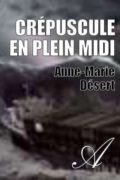 Anne-Marie Désert - Crépuscule en plein midi