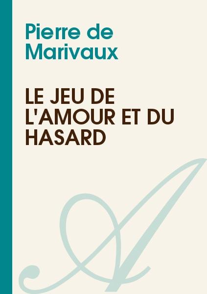 Pierre de Marivaux - Le Jeu de l'Amour et du Hasard