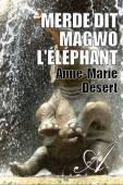 Anne-Marie Désert - Merde dit Magwo l'éléphant
