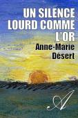 Anne-Marie Désert - Un silence lourd comme l'or