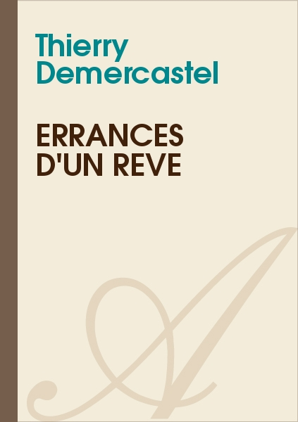 Thierry Demercastel - Errances d'un rêve