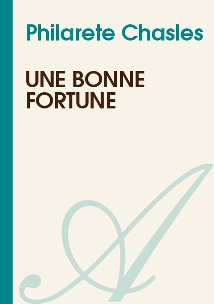 Philarete Chasles - Une bonne fortune