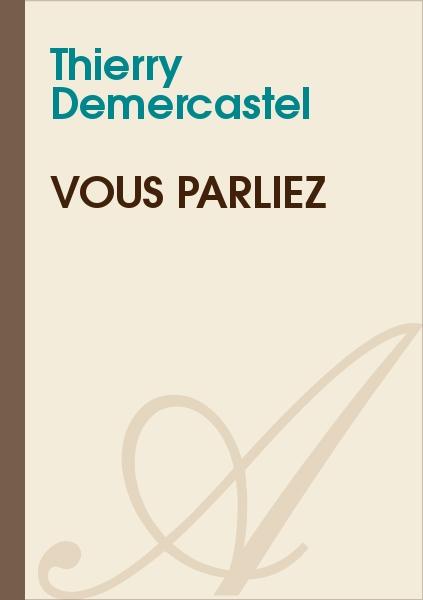 Thierry Demercastel - Vous parliez
