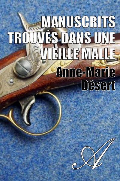 Anne-Marie Désert - Manuscrits trouvés dans une vieille malle