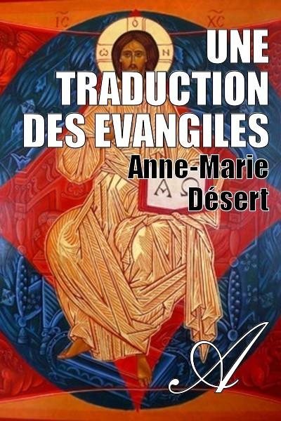 Anne-Marie Désert - Une traduction des Evangiles