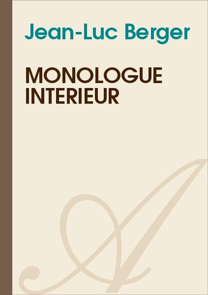 Jean-Luc Berger - Monologue intérieur