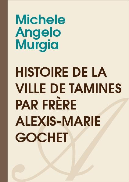 Michele Angelo MURGIA - HISTOIRE DE LA VILLE DE TAMINES par Frère Alexis-Marie GOCHET