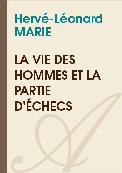 Hervé-Léonard MARIE - La vie des hommes et la partie d'échecs