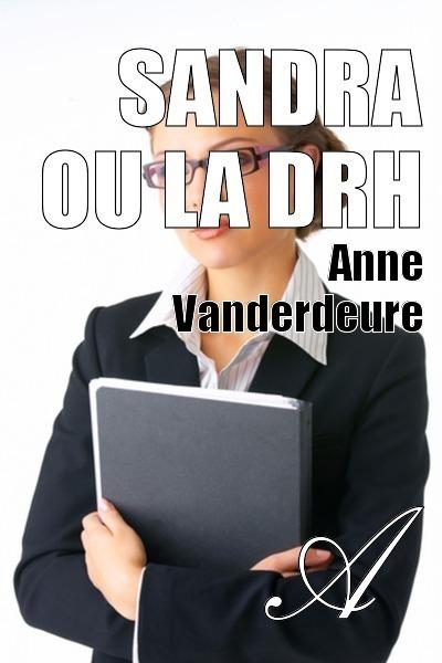 Anne Vanderdeure - Sandra ou la DRH
