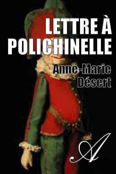 Anne-Marie Désert - Lettre à Polichinelle