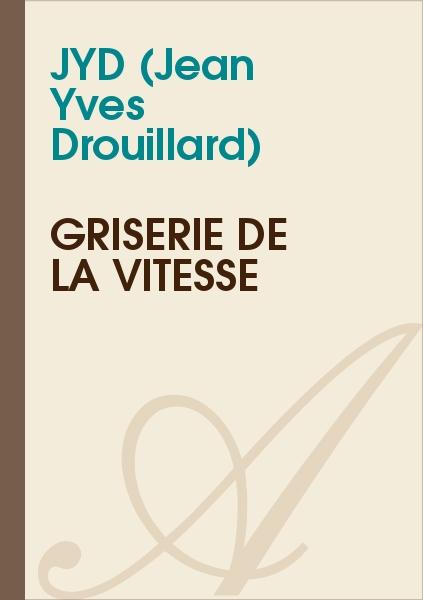 JYD (Jean Yves Drouillard) - Griserie de la vitesse