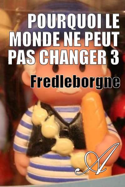 Fredleborgne - Pourquoi le monde ne peut pas changer 3