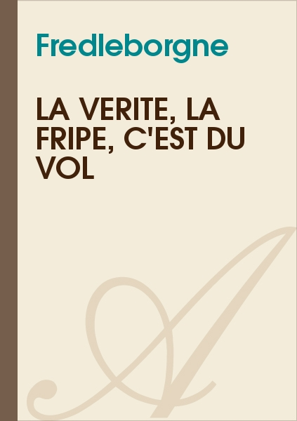 Fredleborgne - La vérité, la fripe, c'est du vol