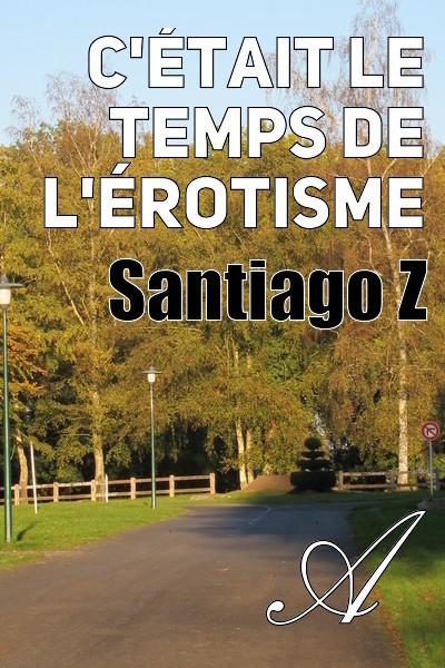 Santiago Z - C'était le temps de l'érotisme