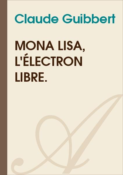 Amaury de Montalanbert - Mona Lisa, l'électron libre.