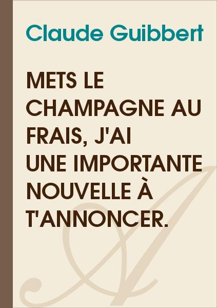 Amaury de Montalanbert - Mets le Champagne au frais, j'ai une importante nouvelle à t'annoncer.