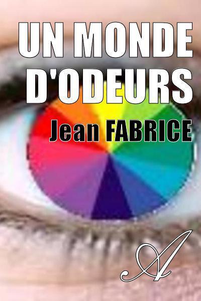 Jean FABRICE - UN MONDE D'ODEURS