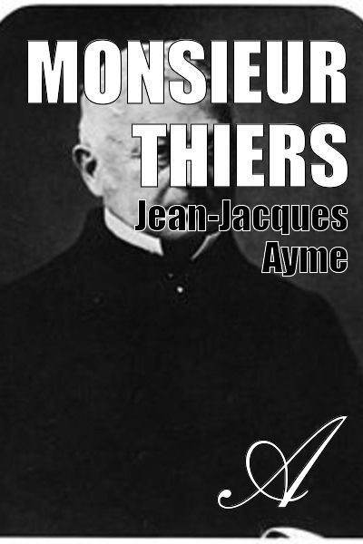 Jean-Jacques Ayme - Monsieur Thiers